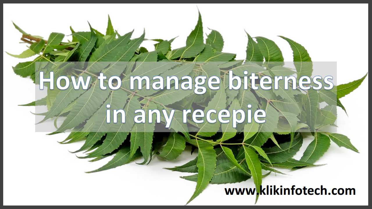 How to manage bitterness in any recepie
